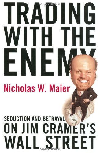 9780060086510: Trading With the Enemy: Seduction and Betrayal on Jim Cramer's Wall Street