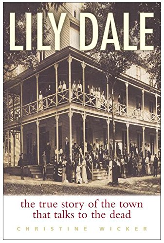 9780060086664: Lily Dale: The True Story of the Town that Talks to the Dead