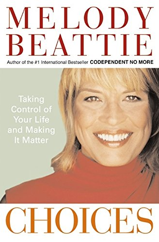 Choices: Taking Control of Your Life and Making It Matter: Beattie, Melody