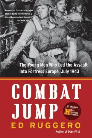 Combat Jump: The Young Men Who Led the Assault into Fortress Europe, July 1943, Signed By Author