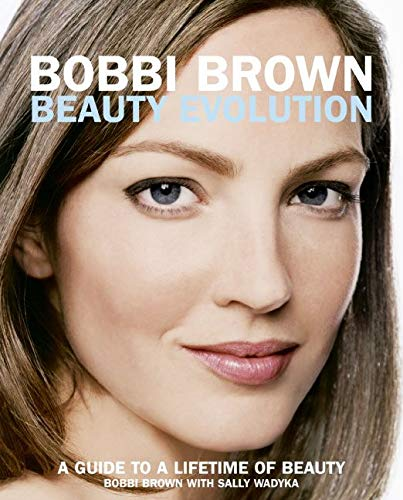 9780060088828: Bobbi Brown Beauty Evolution: A Guide to a Lifetime of Beauty (Bobbi Brown Series)