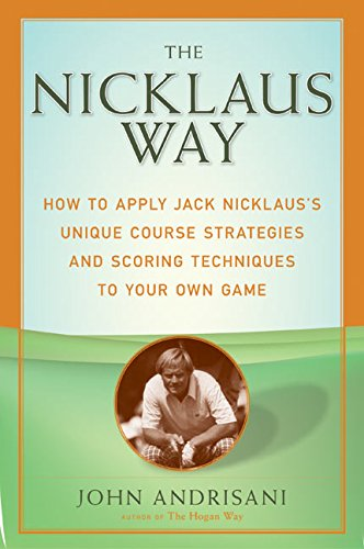 9780060088866: The Nicklaus Way: How to Apply Jack Nicklaus's Unique Course Strategies and Scoring Techniques to Your Own Game