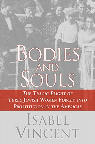 9780060090234: Bodies and Souls: The Tragic Plight of Three Jewish Women Forced into Prostitution in the Americas