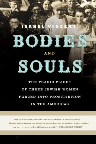 9780060090241: Bodies and Souls: The Tragic Plight of Three Jewish Women Forced into Prostitution in the Americas