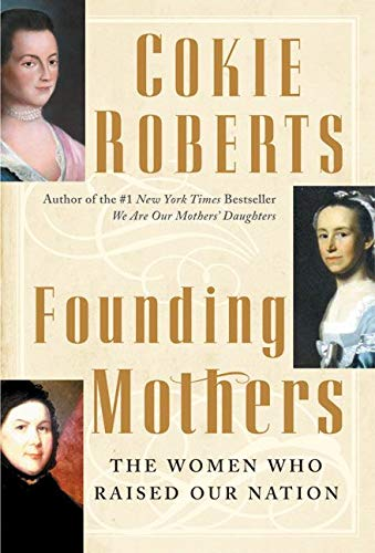 Founding Mothers: The Women Who Raised Our Nation - Cokie Roberts