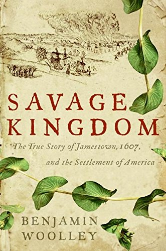 Savage Kingdom: The True Story of Jamestown, 1607, and the Settlement of America (0060090561) by Benjamin Woolley