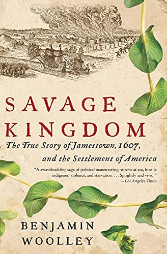 9780060090579: Savage Kingdom: The True Story of Jamestown, 1607, and the Settlement of America