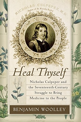 9780060090661: Heal Thyself: Nicholas Culpeper and the Seventeenth-Century Struggle to Bring Medicine to the People