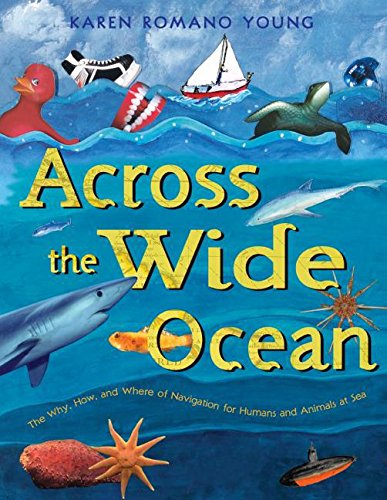 9780060090876: Across the Wide Ocean: The Why, How, and Where of Navigation for Humans and Animals at Sea
