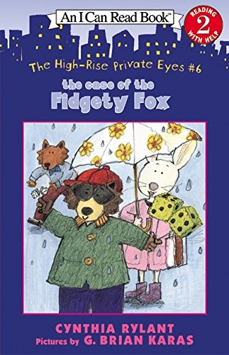 The High-Rise Private Eyes #6: The Case of the Fidgety Fox (I Can Read Book 2): Rylant, Cynthia