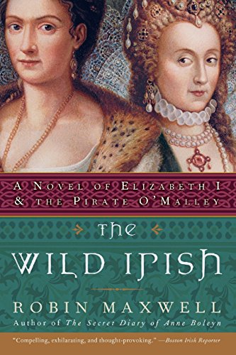 9780060091439: The Wild Irish: A Novel of Elizabeth I and the Pirate O'Malley