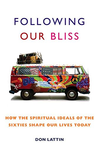 9780060093945: Following Our Bliss: How the Spiritual Ideals of the Sixties Shape Our Lives Today