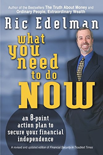 9780060094041: What You Need to Do Now: An 8-Point Action Plan to Secure Your Financial Independence
