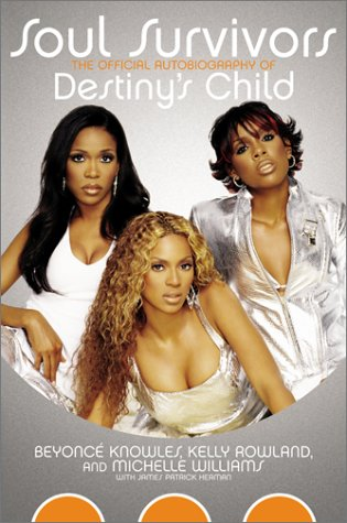 Soul Survivors: The Official Autobiography of Destiny's: KNOWLES, Beyonce, ROWLAND,