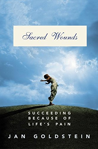9780060096571: Sacred Wounds: Succeeding Because of Life's Pain