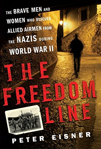 9780060096632: The Freedom Line: The Brave Men and Women Who Rescued Allied Airmen from the Nazis During World War II