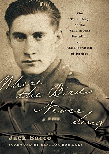 9780060096656: Where the Birds Never Sing: The True Story of the 92nd Signal Battalion and the Liberation of Dachau