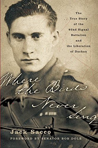 9780060096663: Where the Birds Never Sing: The True Story of the 92nd Signal Battalion and the Liberation of Dachau