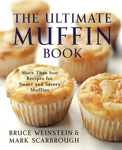 9780060096762: The Ultimate Muffin Book: More Than 600 Recipes for Sweet and Savory Muffins (Ultimate Cookbooks)