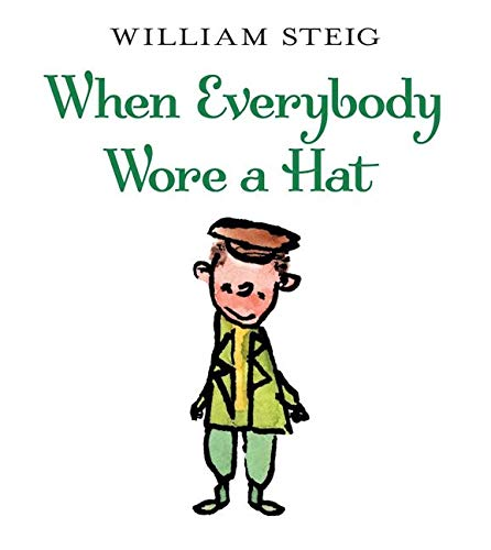 When Everybody Wore A Hat: Steig, William