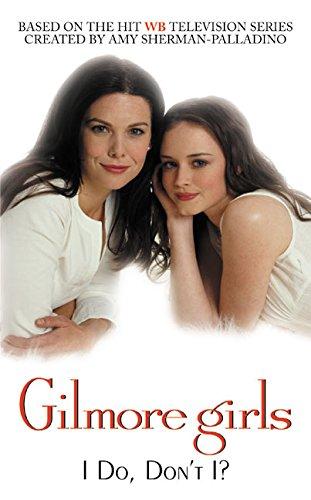 9780060097578: Gilmore Girls: I Do, Don't I?