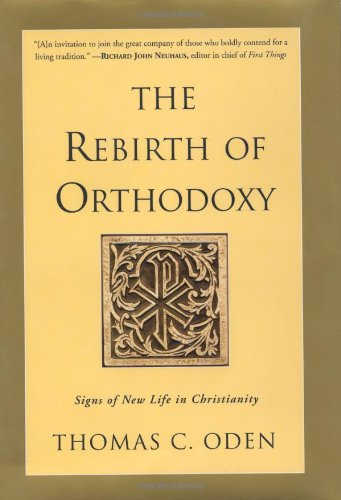 The Rebirth of Orthodoxy: Signs of New Life in Christianity (006009785X) by Thomas C. Oden