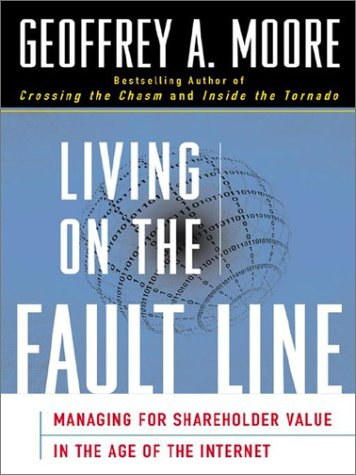 Living on the Fault Line: Managing for Shareholder Value in Any Economy (0060098333) by Geoffrey A. Moore