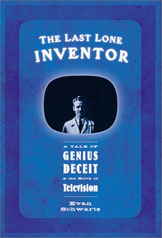 9780060098346: The Last Lone Inventor : A Tale of Genius, Deceit, and the Birth of Television