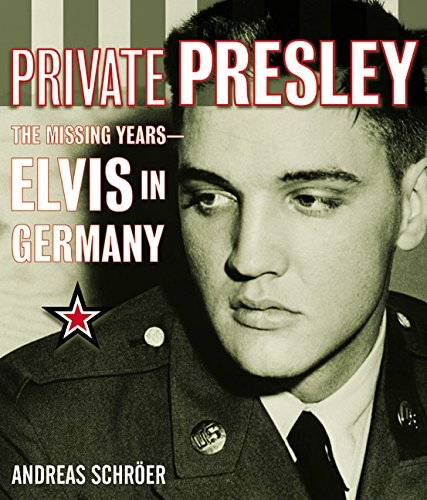 9780060099428: Private Presley: The Missing Years-Elvis in Germany