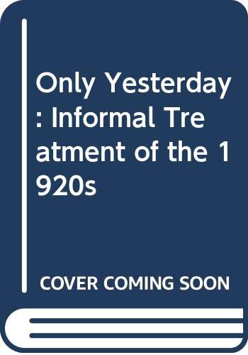 9780060100605: Only Yesterday: Informal Treatment of the 1920s