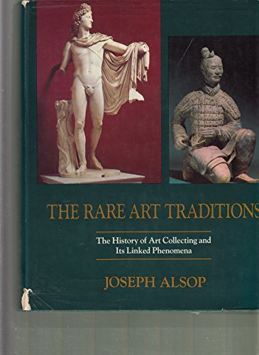 The Rare Art Traditions: The History of Art Collecting and Its Linked Phenomena Wherever These Have...