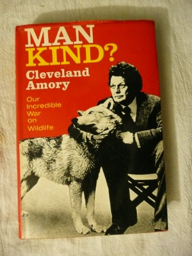 Man Kind? Our Incredible War on Wildlife (A Cass Canfield book) (0060100923) by Cleveland Amory