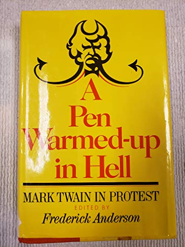 A Pen warmed-up in hell;: Mark Twain in protest: Mark Twain