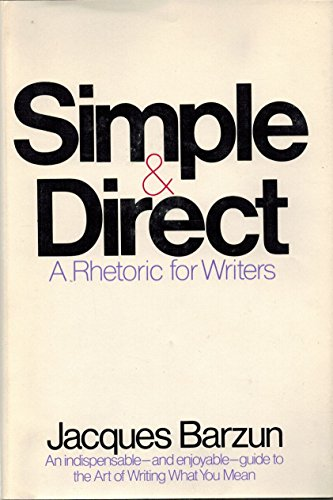9780060102364: Simple & Direct: A Rhetoric for Writers by Barzun, Jacques Published by Harper & Row 1st (first) edition (1975) Hardcover