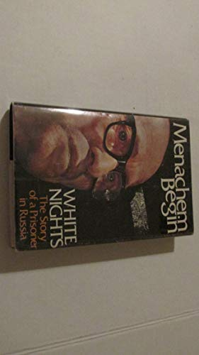White Nights : The Story of a Prisoner in Russia: Menachem Begin