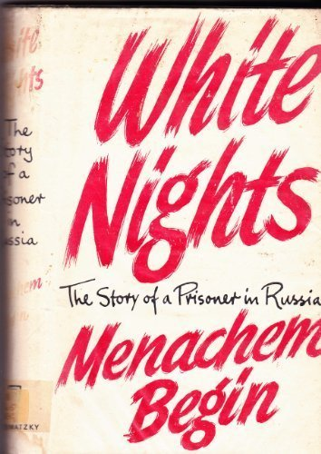 White Nights: The Story of a Prisoner in Russia: Begin, Menachem, trans. by Katie Kaplan