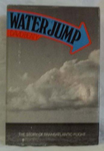 9780060102968: Water Jump: The Story of Transatlantic Flight