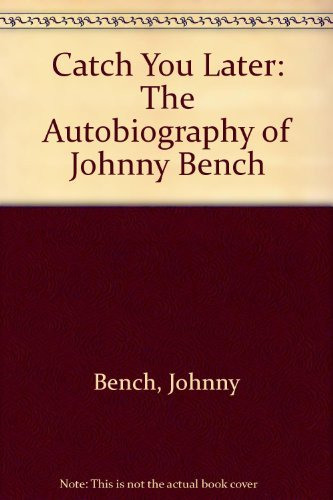 Catch You Later: The Autobiography of Johnny Bench (0060103248) by Johnny Bench