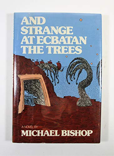 9780060103521: And strange at Ecbatan the trees : a novel / by Michael Bishop
