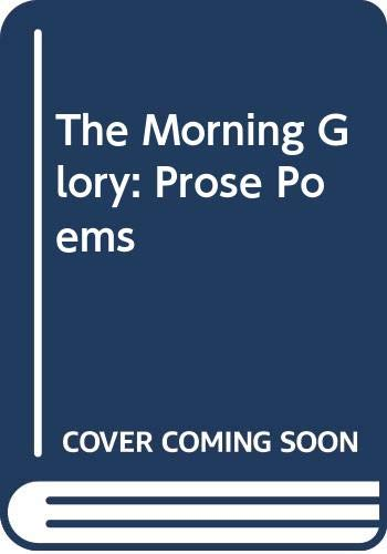 9780060103682: The Morning Glory: Prose Poems