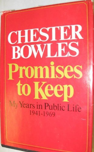 Promises to Keep. My Years in Public Life 1941-1969: Bowles, Chester