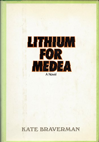 Lithium for Medea: Kate Braverman