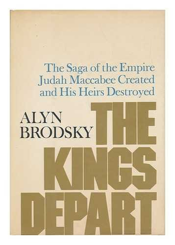 9780060104863: The kings depart: : The Saga of the Empire Judah Maccabee Created and his Heirs Destroyed
