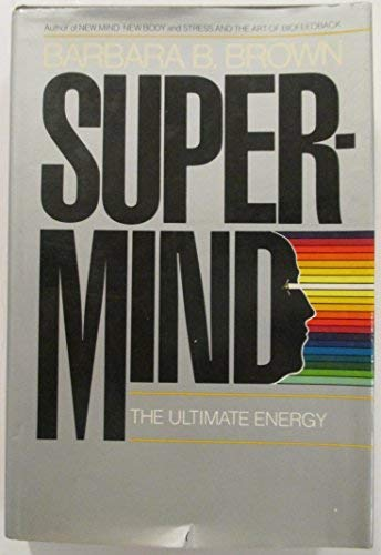 Supermind, the ultimate energy (A Cass Canfield: Barbara B Brown