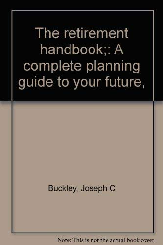 9780060105754: The retirement handbook;: A complete planning guide to your future,