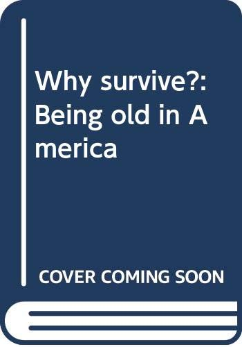 9780060105914: Why Survive?: Being Old in America