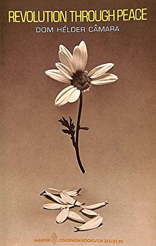 Revolution Through Peace (World Perspectives Series, Volume 45): Dom Helder Camara