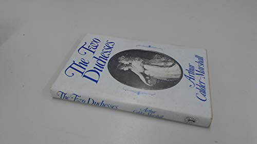 The Two Duchesses: The Sexual and Dynastic Intrigues of Two Bewitching English Aristocrats in a Time of Unbridled Extravagance and License (0060106174) by Arthur Calder-Marshall