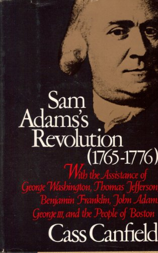 9780060106195: Sam Adams's Revolution, 1765-1776: With the Assistance of George Washington, Thomas Jefferson, Benjamin Franklin, John Adams, George Iii, and the People of Boston