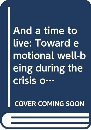 9780060106232: And a time to live: Toward emotional well-being during the crisis of cancer